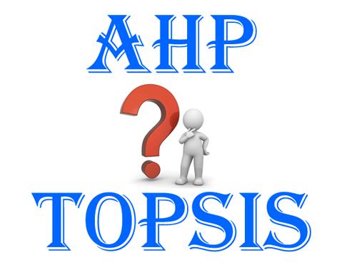 روش AHP بهتر است یا TOPSIS|انجام تاپسیس و AHP